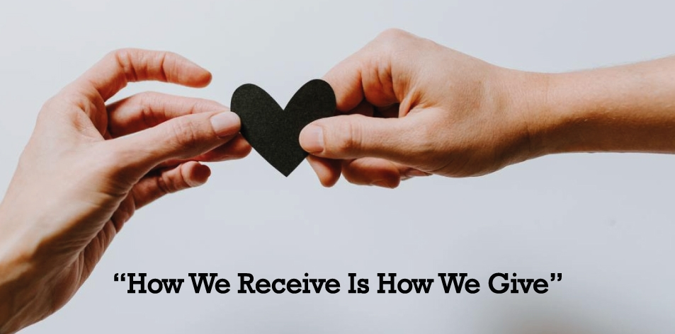 how we receive is how we give