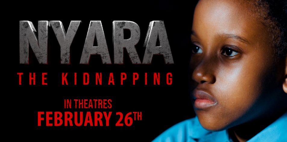 MEGA CINEMAS KISUMU CINEMA GUIDE: 26th Feb-4th March 2021- NYARA: The Kidnapping