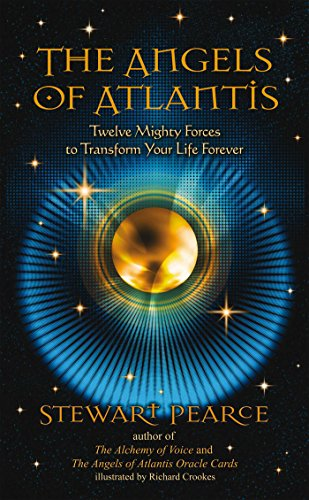 Stewart Pearce- The Angels of Atlantis: Twelve Mighty Forces to Transform Your Life Forever