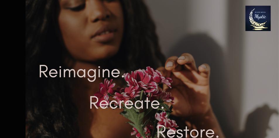 Reimagine. Recreate. Restore